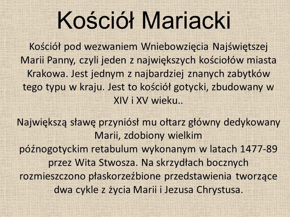 Kościół Mariacki Kościół pod wezwaniem Wniebowzięcia Najświętszej Marii Panny, czyli jeden z największych kościołów miasta Krakowa. Jest jednym z najb