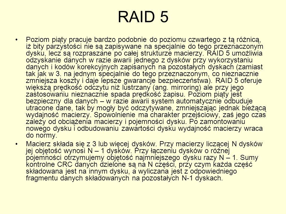 RAID 5 Poziom piąty pracuje bardzo podobnie do poziomu czwartego z tą różnicą, iż bity parzystości nie są zapisywane na specjalnie do tego przeznaczonym dysku, lecz są rozpraszane po całej strukturze macierzy.