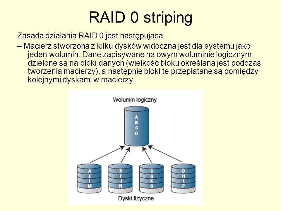 RAID 0 striping Korzyści: przestrzeń wszystkich dysków jest widziana jako całość, przyspieszenie zapisu i odczytu w porównaniu do pojedynczego dysku.