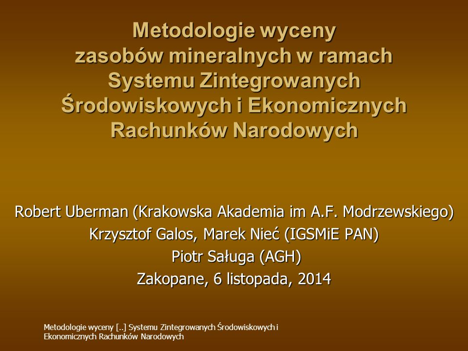 Metodologie wyceny zasobów mineralnych w ramach Systemu Zintegrowanych Środowiskowych i Ekonomicznych Rachunków Narodowych Robert Uberman (Krakowska Akademia im A.F.