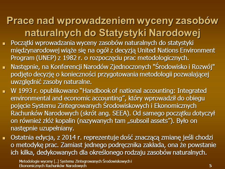 Początki wprowadzania wyceny zasobów naturalnych do statystyki międzynarodowej wiąże się na ogół z decyzją United Nations Environment Program (UNEP) z 1982 r.