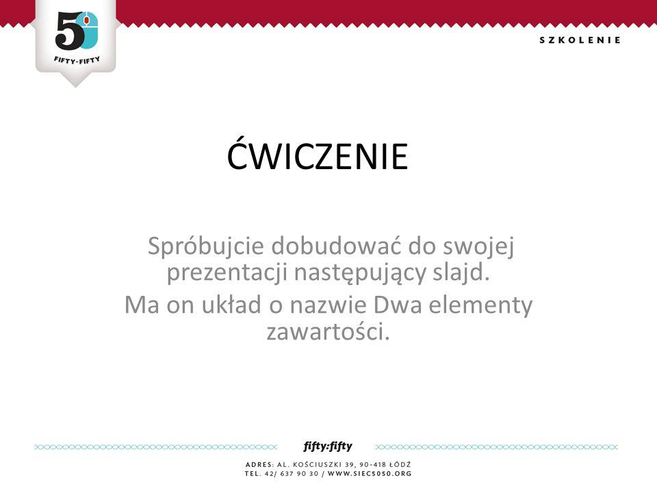 ĆWICZENIE Spróbujcie dobudować do swojej prezentacji następujący slajd.