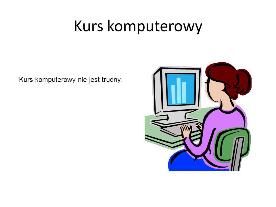 Kurs komputerowy Kurs komputerowy nie jest trudny.