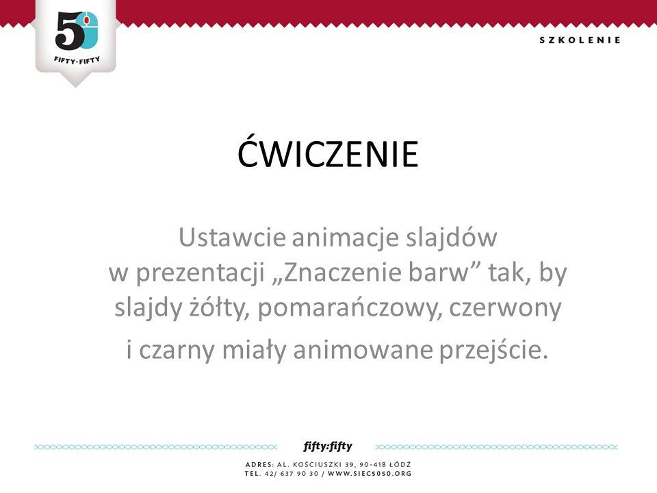 """Ustawcie animacje slajdów w prezentacji """"Znaczenie barw tak, by slajdy żółty, pomarańczowy, czerwony i czarny miały animowane przejście."""