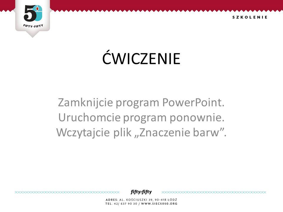 ĆWICZENIE Zamknijcie program PowerPoint. Uruchomcie program ponownie.