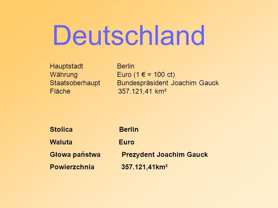 Hauptstadt Berlin Währung Euro (1 € = 100 ct) Staatsoberhaupt Bundespräsident Joachim Gauck Fläche 357.121,41 km² Deutschland Stolica Berlin Waluta Eu