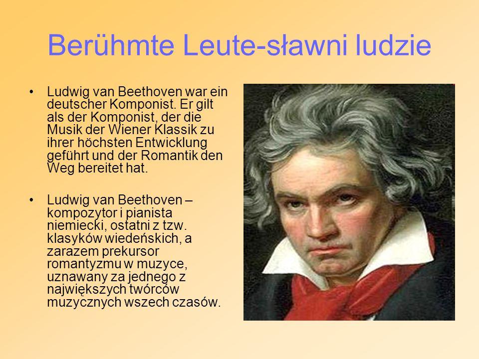 Berühmte Leute-sławni ludzie Ludwig van Beethoven war ein deutscher Komponist. Er gilt als der Komponist, der die Musik der Wiener Klassik zu ihrer hö