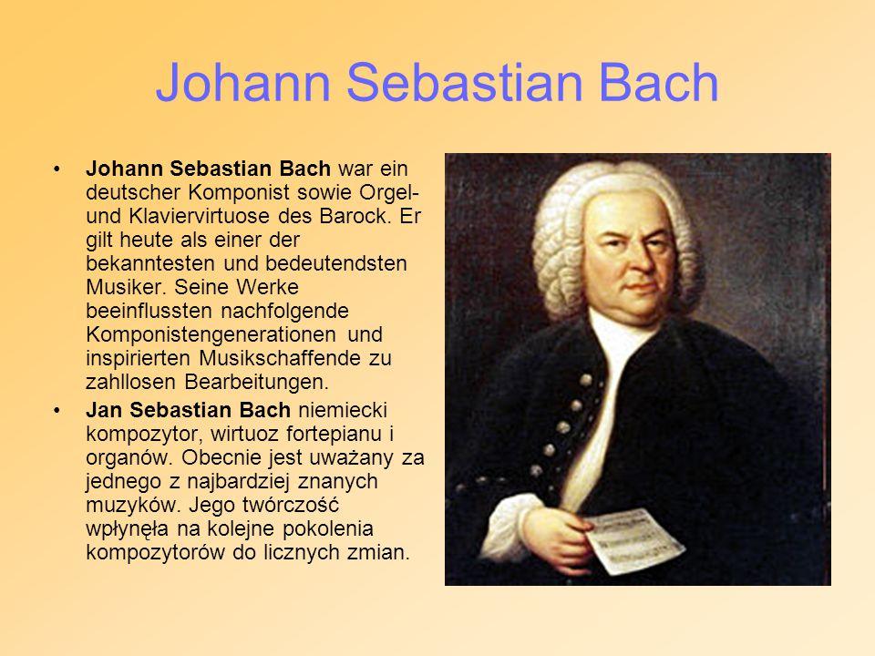 Johann Sebastian Bach Johann Sebastian Bach war ein deutscher Komponist sowie Orgel- und Klaviervirtuose des Barock. Er gilt heute als einer der bekan