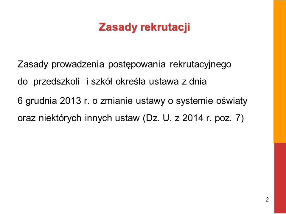 Zasady rekrutacji Zasady prowadzenia postępowania rekrutacyjnego do przedszkoli i szkół określa ustawa z dnia 6 grudnia 2013 r. o zmianie ustawy o sys
