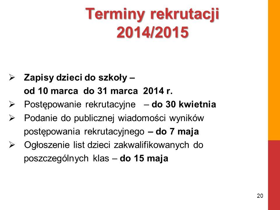 Terminy rekrutacji 2014/2015  Zapisy dzieci do szkoły – od 10 marca do 31 marca 2014 r.