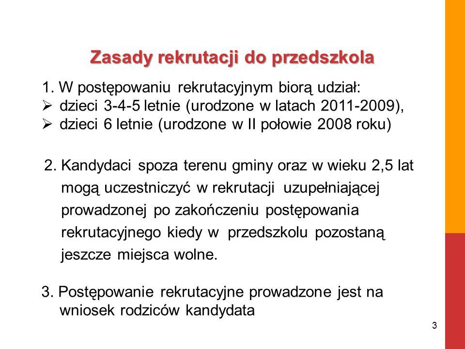 1. W postępowaniu rekrutacyjnym biorą udział:  dzieci 3-4-5 letnie (urodzone w latach 2011-2009),  dzieci 6 letnie (urodzone w II połowie 2008 roku)