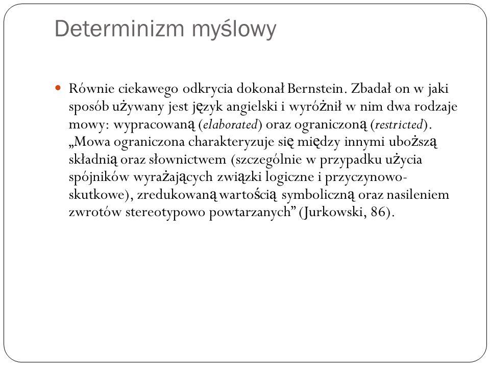 Determinizm myślowy Równie ciekawego odkrycia dokonał Bernstein. Zbadał on w jaki sposób u ż ywany jest j ę zyk angielski i wyró ż nił w nim dwa rodza