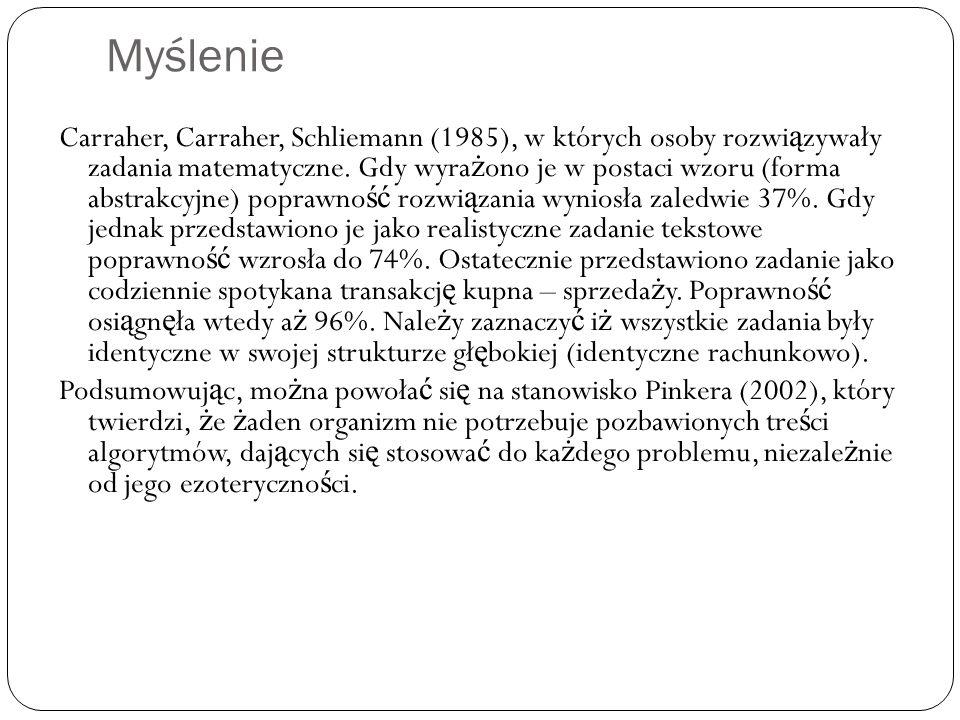 Myślenie Carraher, Carraher, Schliemann (1985), w których osoby rozwi ą zywały zadania matematyczne. Gdy wyra ż ono je w postaci wzoru (forma abstrakc
