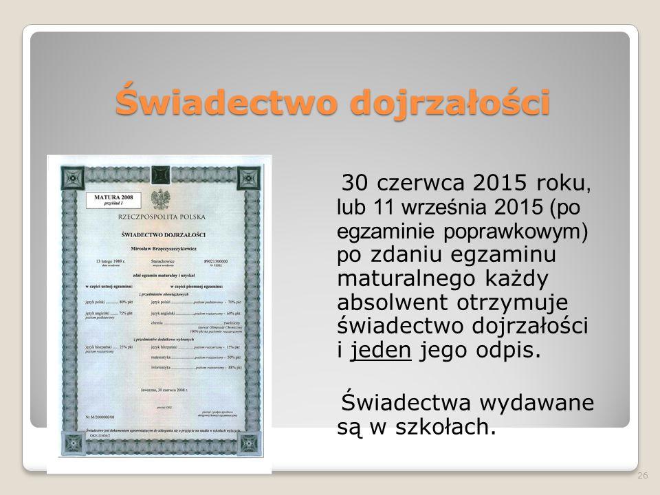 Świadectwo dojrzałości 30 czerwca 2015 roku, lub 11 września 2015 (po egzaminie poprawkowym) p o zdaniu egzaminu maturalnego każdy absolwent otrzymuje