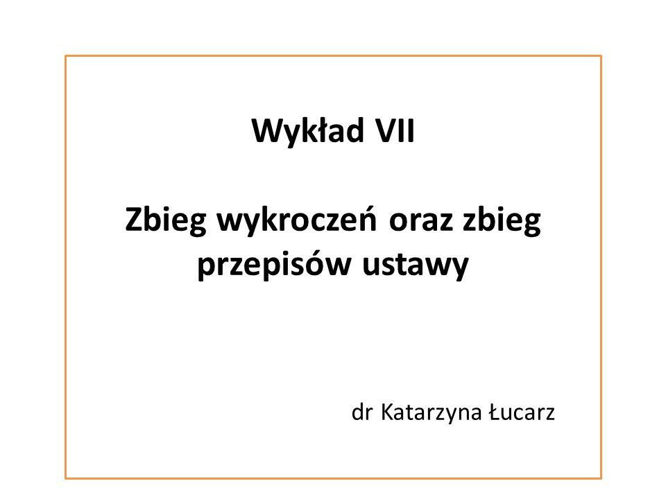 Wykład VII Zbieg wykroczeń oraz zbieg przepisów ustawy dr Katarzyna Łucarz
