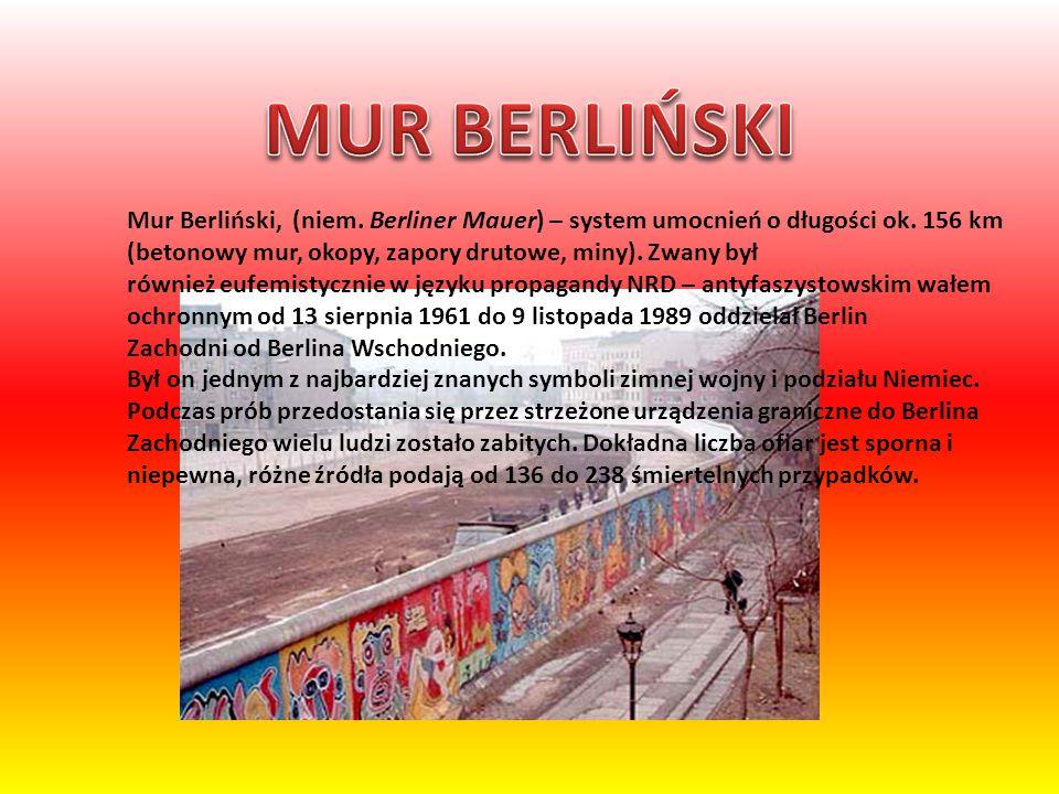 Mur Berliński, (niem. Berliner Mauer) – system umocnień o długości ok. 156 km (betonowy mur, okopy, zapory drutowe, miny). Zwany był również eufemisty