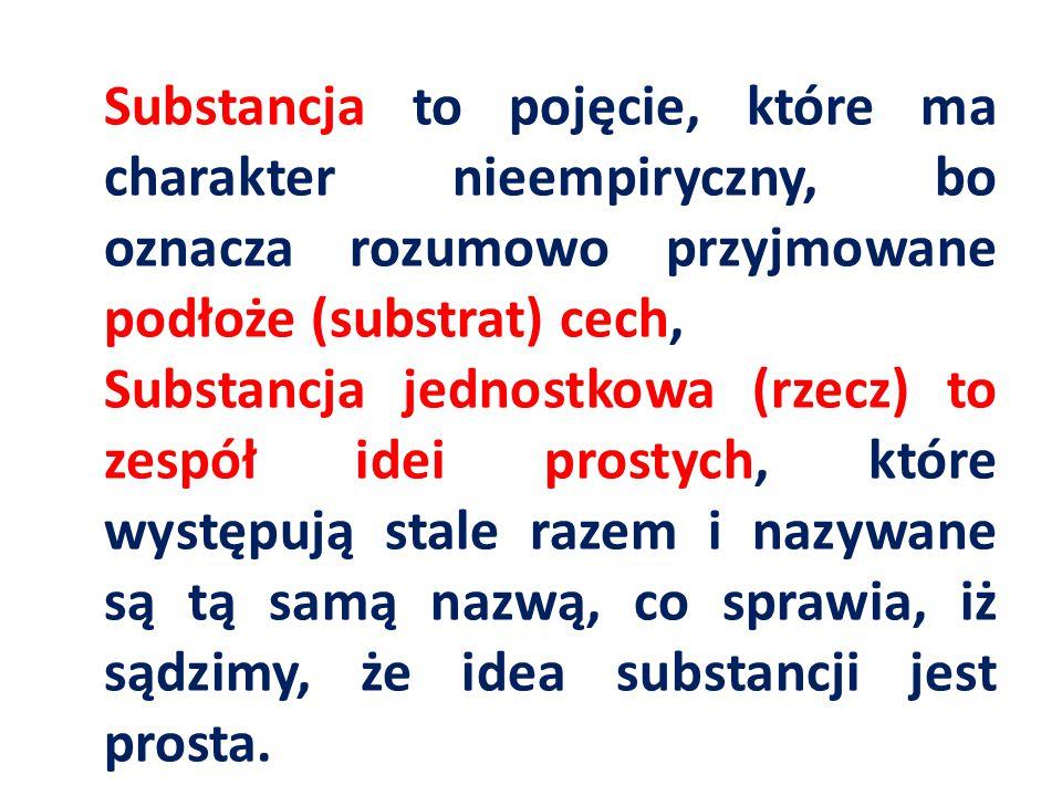 Substancja to pojęcie, które ma charakter nieempiryczny, bo oznacza rozumowo przyjmowane podłoże (substrat) cech, Substancja jednostkowa (rzecz) to ze