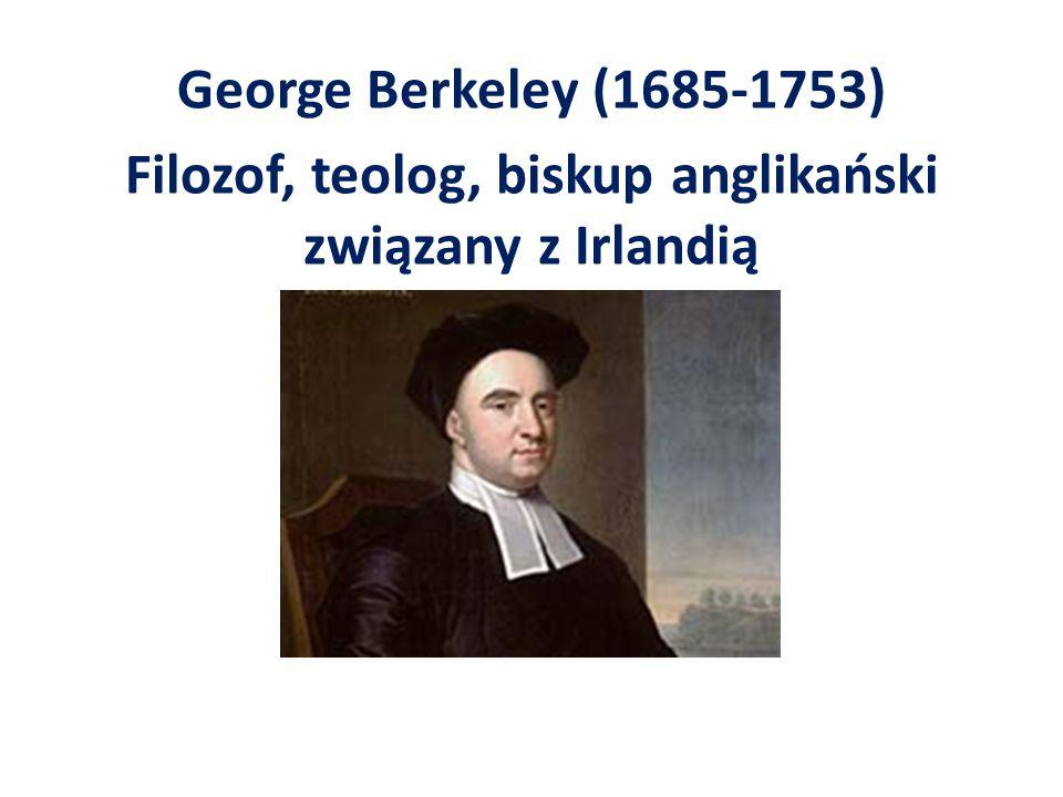George Berkeley (1685-1753) Filozof, teolog, biskup anglikański związany z Irlandią