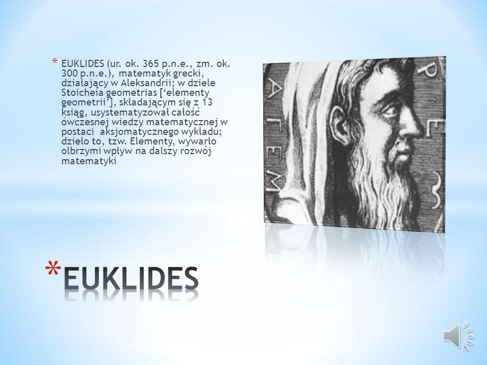 * EUKLIDES (ur.ok. 365 p.n.e., zm. ok.