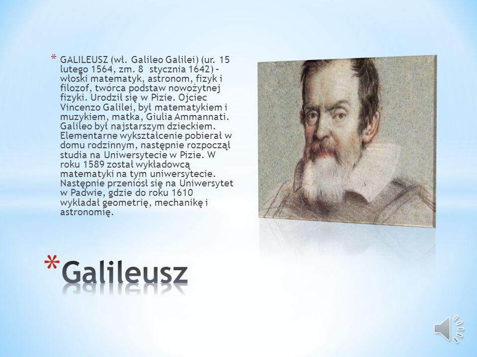 * GALILEUSZ (wł.Galileo Galilei) (ur. 15 lutego 1564, zm.