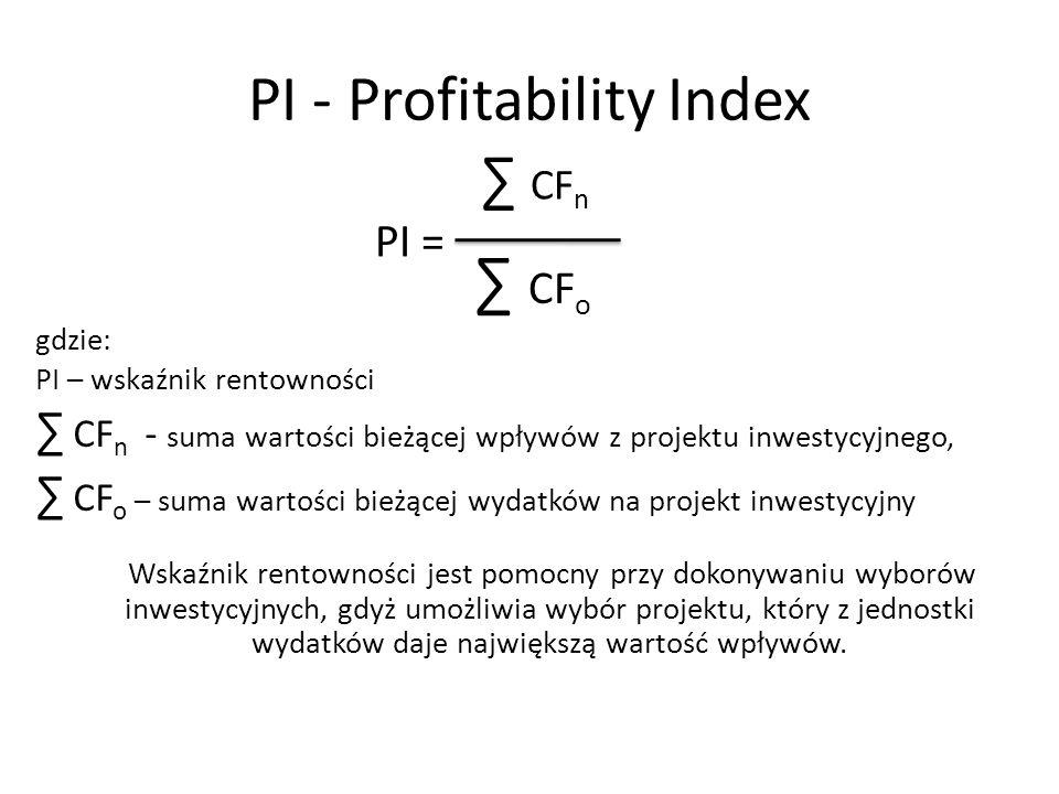 PI - Profitability Index ∑ CF n Wskaźnik rentowności jest pomocny przy dokonywaniu wyborów inwestycyjnych, gdyż umożliwia wybór projektu, który z jedn
