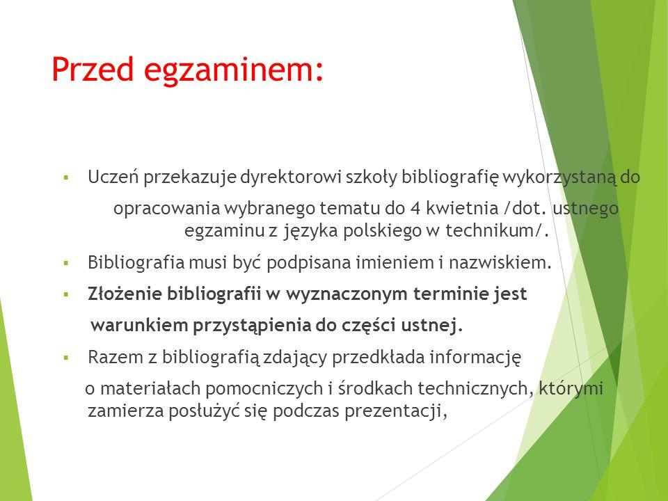 Przed egzaminem:  Uczeń przekazuje dyrektorowi szkoły bibliografię wykorzystaną do opracowania wybranego tematu do 4 kwietnia /dot.