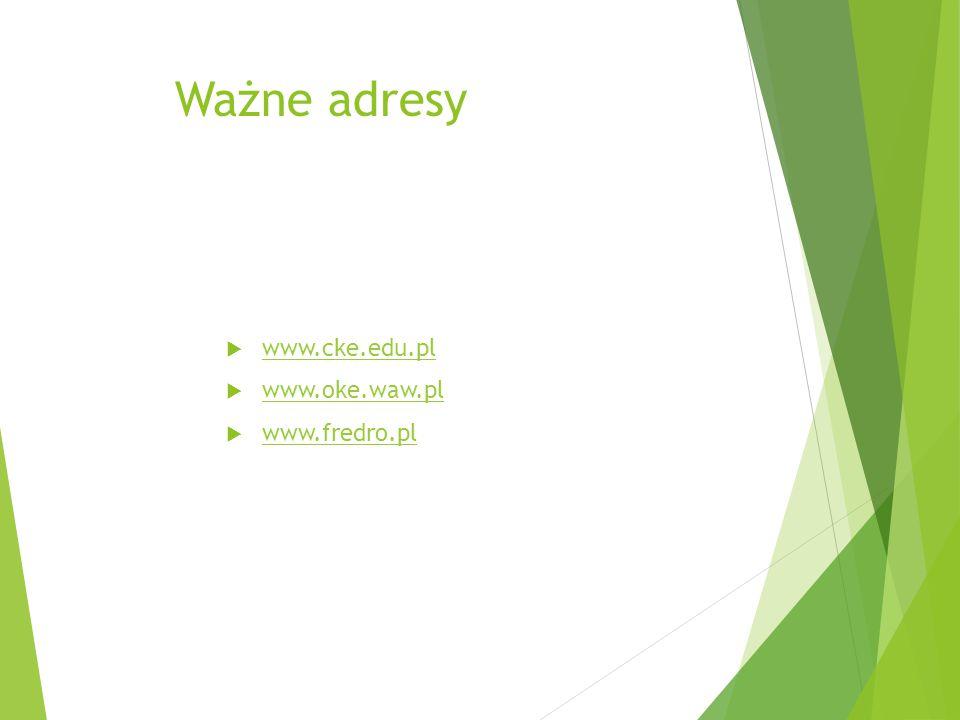 Ważne adresy  www.cke.edu.pl www.cke.edu.pl  www.oke.waw.pl www.oke.waw.pl  www.fredro.pl