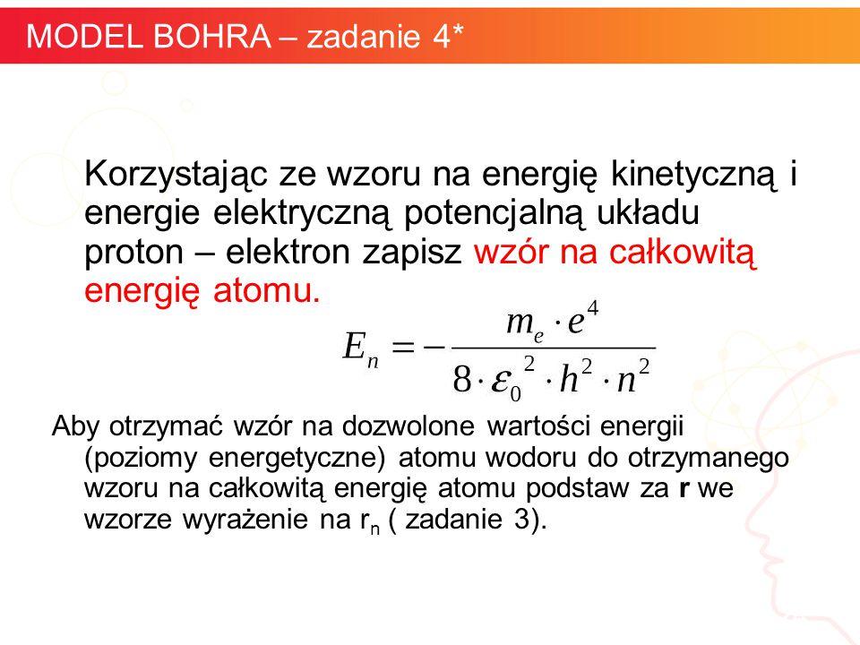 informatyka + 24 MODEL BOHRA – zadanie 4* Korzystając ze wzoru na energię kinetyczną i energie elektryczną potencjalną układu proton – elektron zapisz