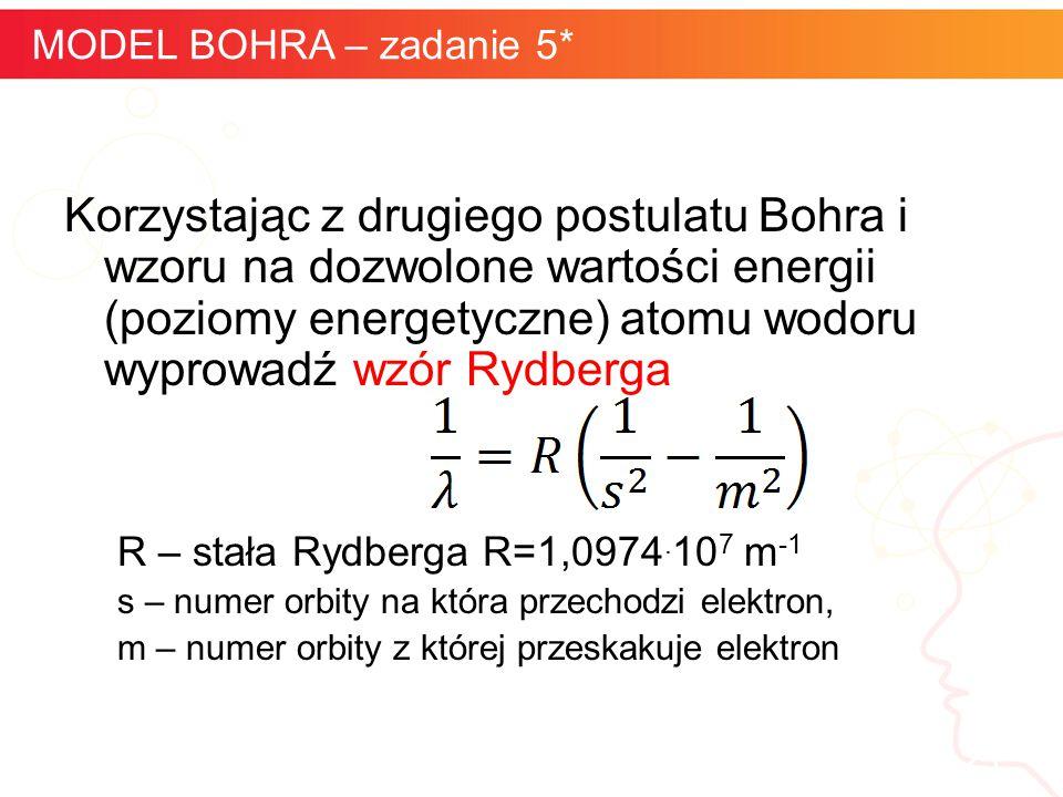 informatyka + 25 MODEL BOHRA – zadanie 5* Korzystając z drugiego postulatu Bohra i wzoru na dozwolone wartości energii (poziomy energetyczne) atomu wo