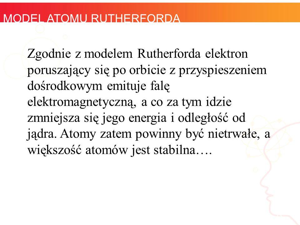 informatyka + 8 MODEL ATOMU RUTHERFORDA Zgodnie z modelem Rutherforda elektron poruszający się po orbicie z przyspieszeniem dośrodkowym emituje falę e