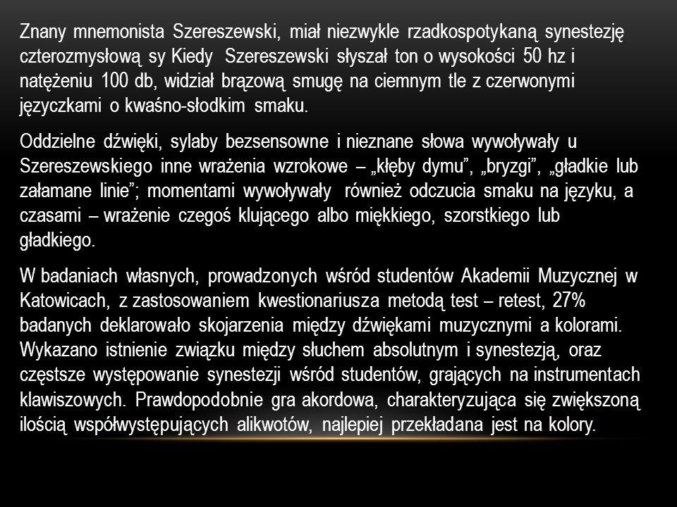 Najczęściej występującą synestezją jest synestezja kolorowego słyszenia (tzw. synopsja lub chromostezja) Już w antycznej Grecji badano, czy barwa tonu
