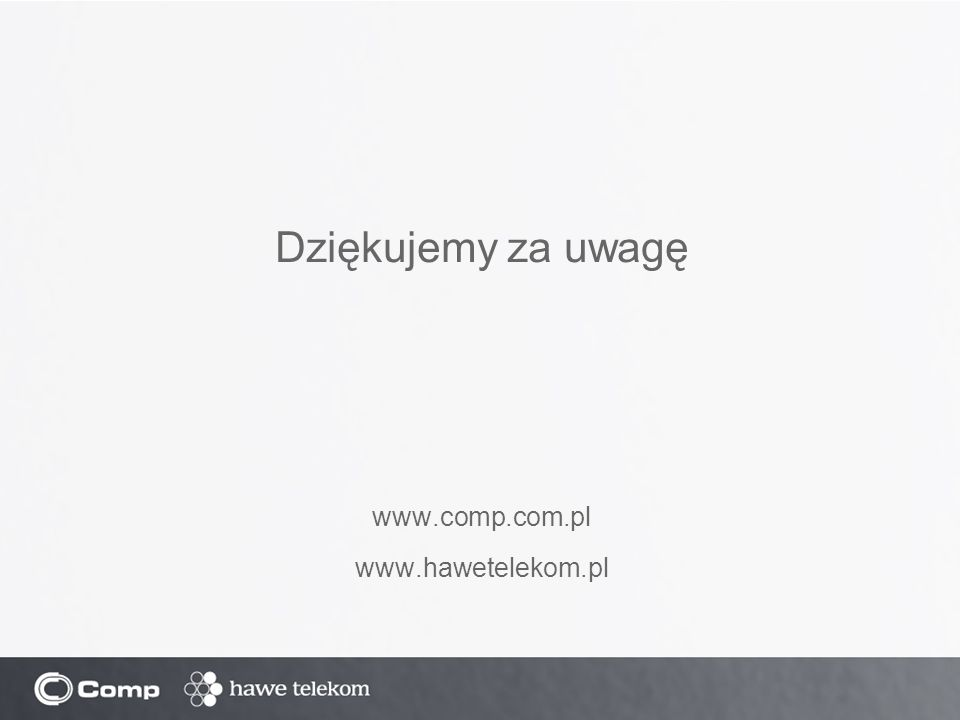 Dziękujemy za uwagę www.comp.com.pl www.hawetelekom.pl