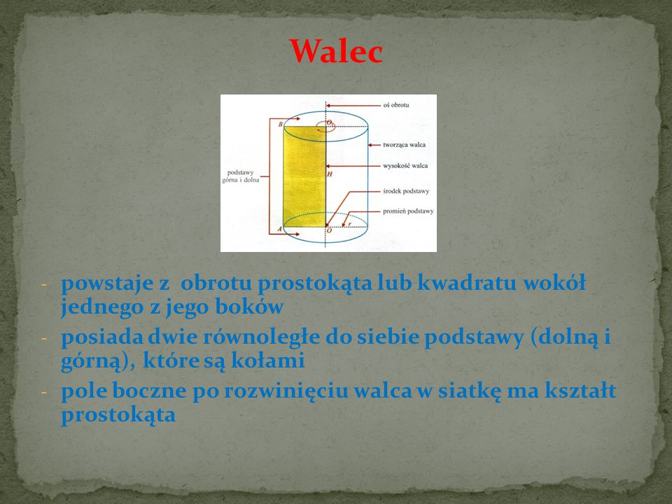 Walec - powstaje z obrotu prostokąta lub kwadratu wokół jednego z jego boków - posiada dwie równoległe do siebie podstawy (dolną i górną), które są ko