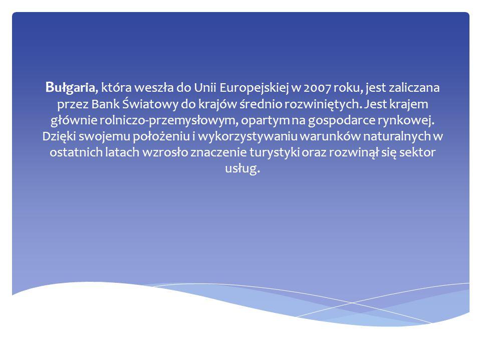 B ułgaria, która weszła do Unii Europejskiej w 2007 roku, jest zaliczana przez Bank Światowy do krajów średnio rozwiniętych. Jest krajem głównie rolni