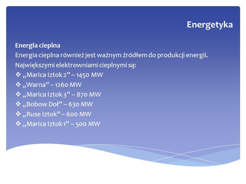 """Energia cieplna Energia cieplna również jest ważnym źródłem do produkcji energii. Największymi elektrowniami cieplnymi są:  """"Marica Iztok 2"""" – 1450 M"""