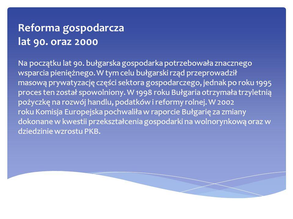 Reforma gospodarcza lat 90. oraz 2000 Na początku lat 90. bułgarska gospodarka potrzebowała znacznego wsparcia pieniężnego. W tym celu bułgarski rząd