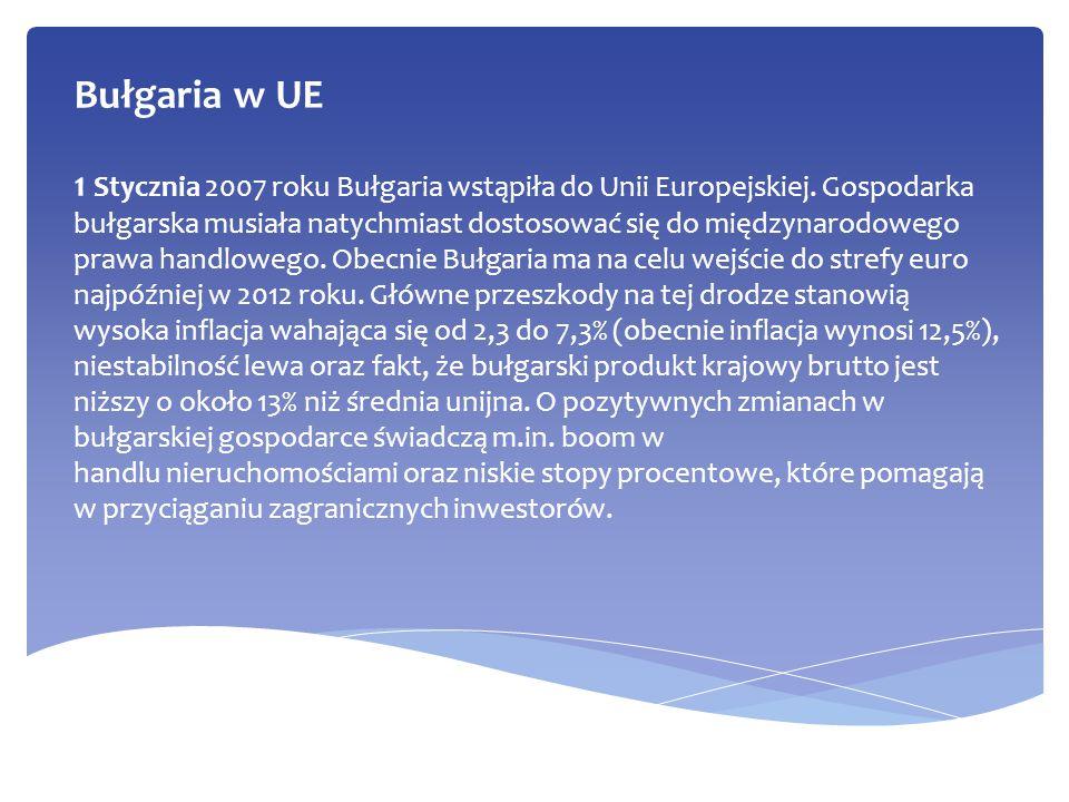 Bułgaria w UE 1 Stycznia 2007 roku Bułgaria wstąpiła do Unii Europejskiej. Gospodarka bułgarska musiała natychmiast dostosować się do międzynarodowego