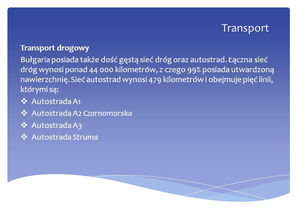 Transport Transport drogowy Bułgaria posiada także dość gęstą sieć dróg oraz autostrad. Łączna sieć dróg wynosi ponad 44 000 kilometrów, z czego 99% p