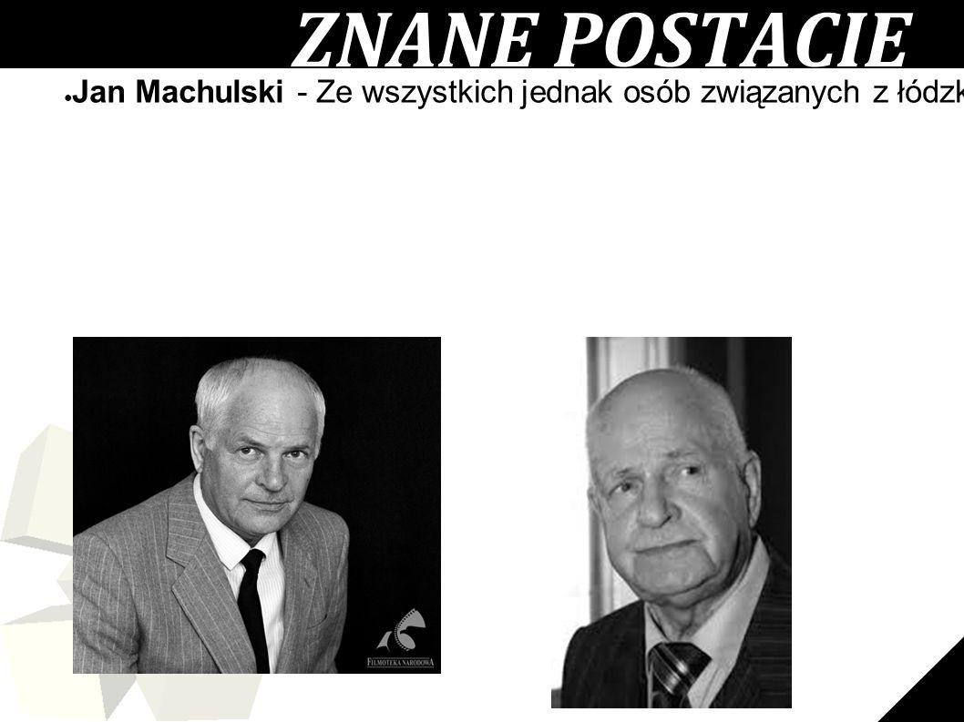 """13 ● Jan Machulski - Ze wszystkich jednak osób związanych z łódzką """"filmówką"""" warto wspomnieć o Janie Machulskim, jej absolwencie oraz późniejszym dzi"""