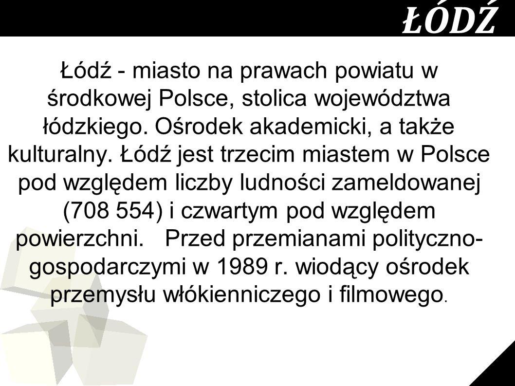 15 ŁÓDŹ Łódź - miasto na prawach powiatu w środkowej Polsce, stolica województwa łódzkiego. Ośrodek akademicki, a także kulturalny. Łódź jest trzecim