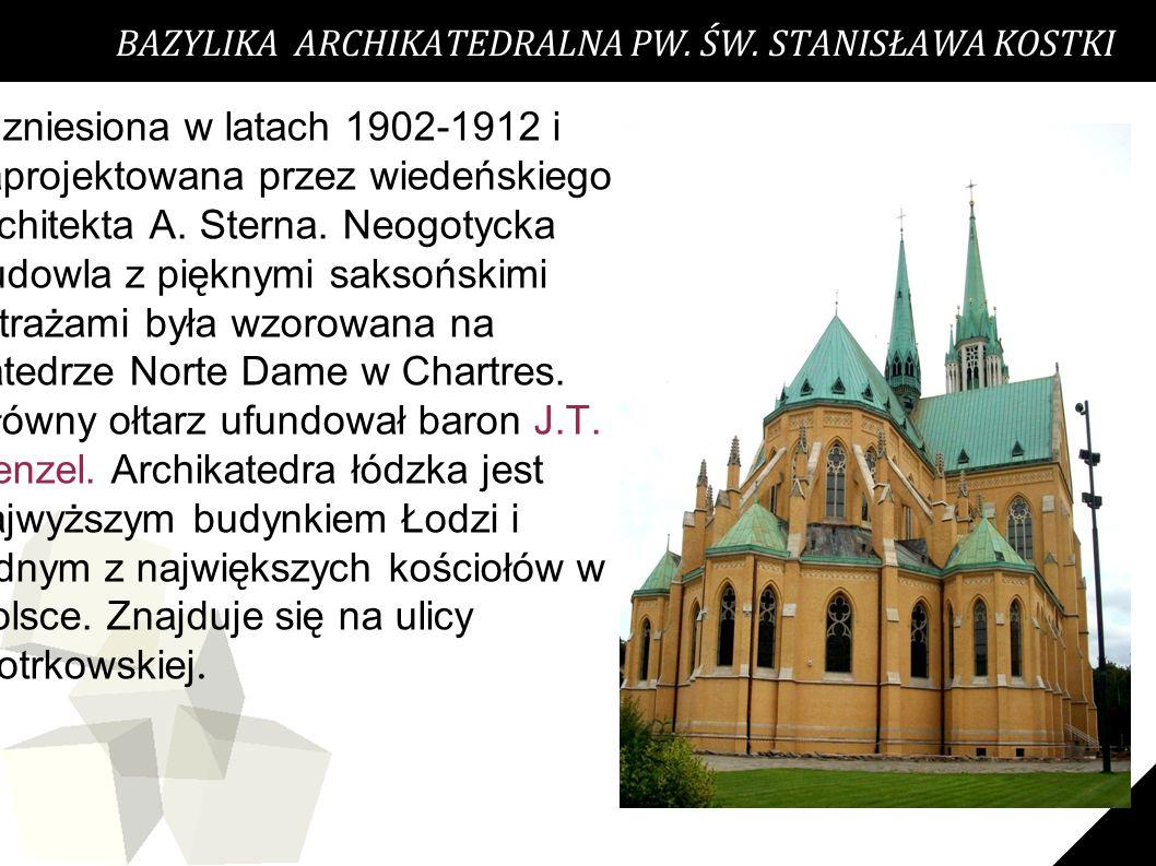 17 BAZYLIKA ARCHIKATEDRALNA PW. ŚW. STANISŁAWA KOSTKI Wzniesiona w latach 1902-1912 i zaprojektowana przez wiedeńskiego architekta A. Sterna. Neogotyc
