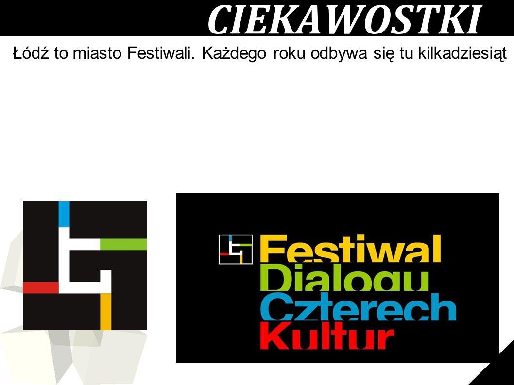 5 CIEKAWOSTKI Łódź to miasto Festiwali. Każdego roku odbywa się tu kilkadziesiąt kulturalnych imprez cyklicznych. Jednym z nich jest Festiwal Dialogu