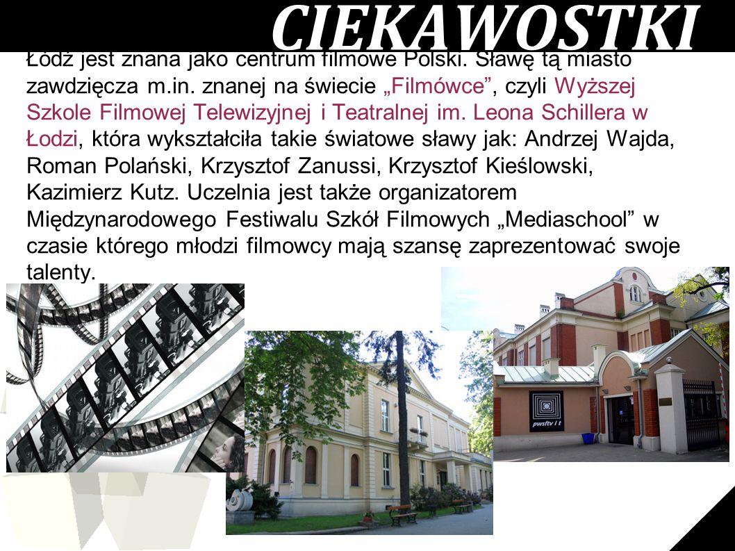 """6.. CIEKAWOSTKI Łódź jest znana jako centrum filmowe Polski. Sławę tą miasto zawdzięcza m.in. znanej na świecie """"Filmówce"""", czyli Wyższej Szkole Filmo"""