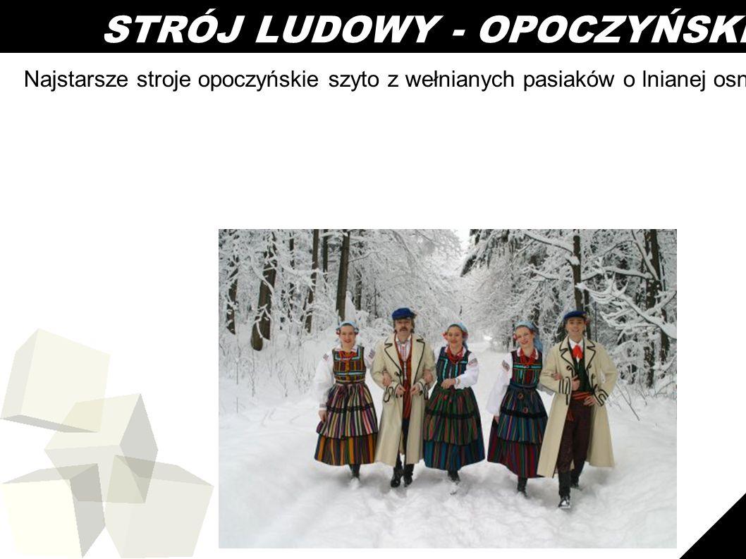 8 STRÓJ LUDOWY - OPOCZYŃSKI Najstarsze stroje opoczyńskie szyto z wełnianych pasiaków o lnianej osnowie.