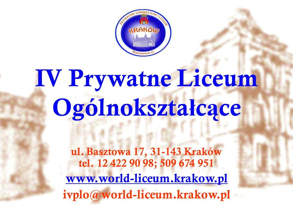 IV Prywatne Liceum Ogólnokszta ł c ą ce ul. Basztowa 17, 31-143 Kraków tel. 12 422 90 98; 509 674 951 www.world-liceum.krakow.pl ivplo@world-liceum.kr