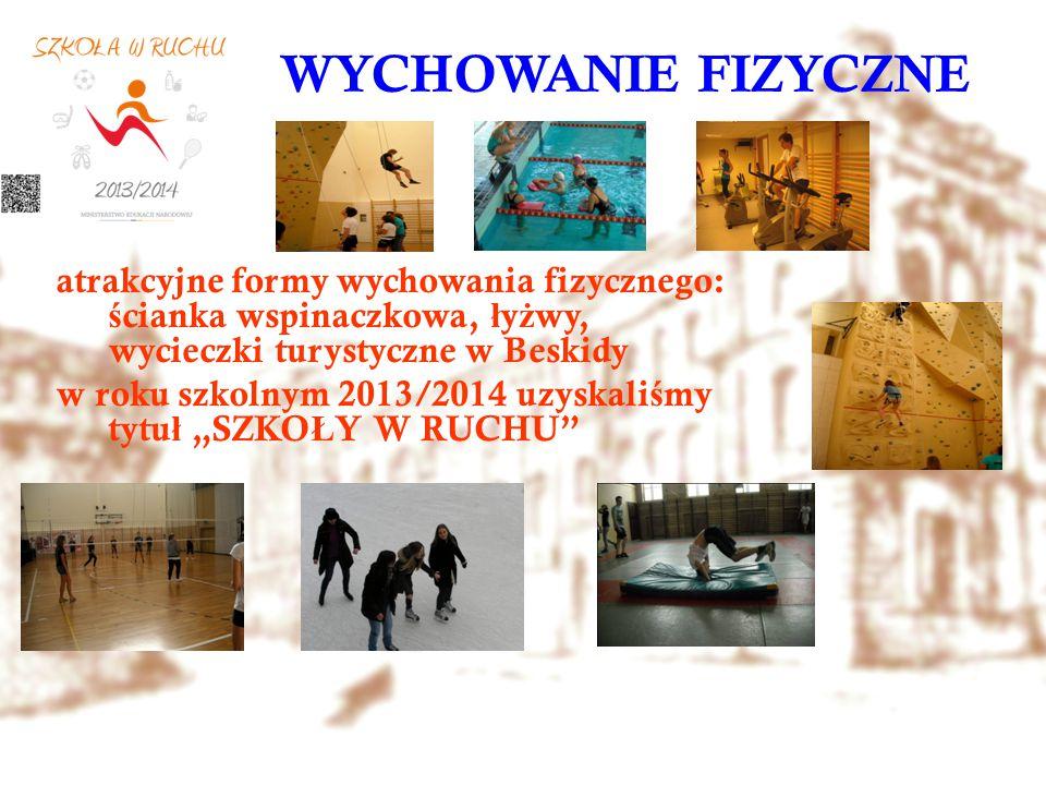 WYCHOWANIE FIZYCZNE atrakcyjne formy wychowania fizycznego: ś cianka wspinaczkowa, ł y ż wy, wycieczki turystyczne w Beskidy w roku szkolnym 2013/2014
