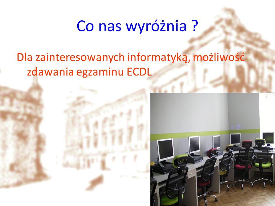 Co nas wyróżnia ? Dla zainteresowanych informatyką, możliwość zdawania egzaminu ECDL
