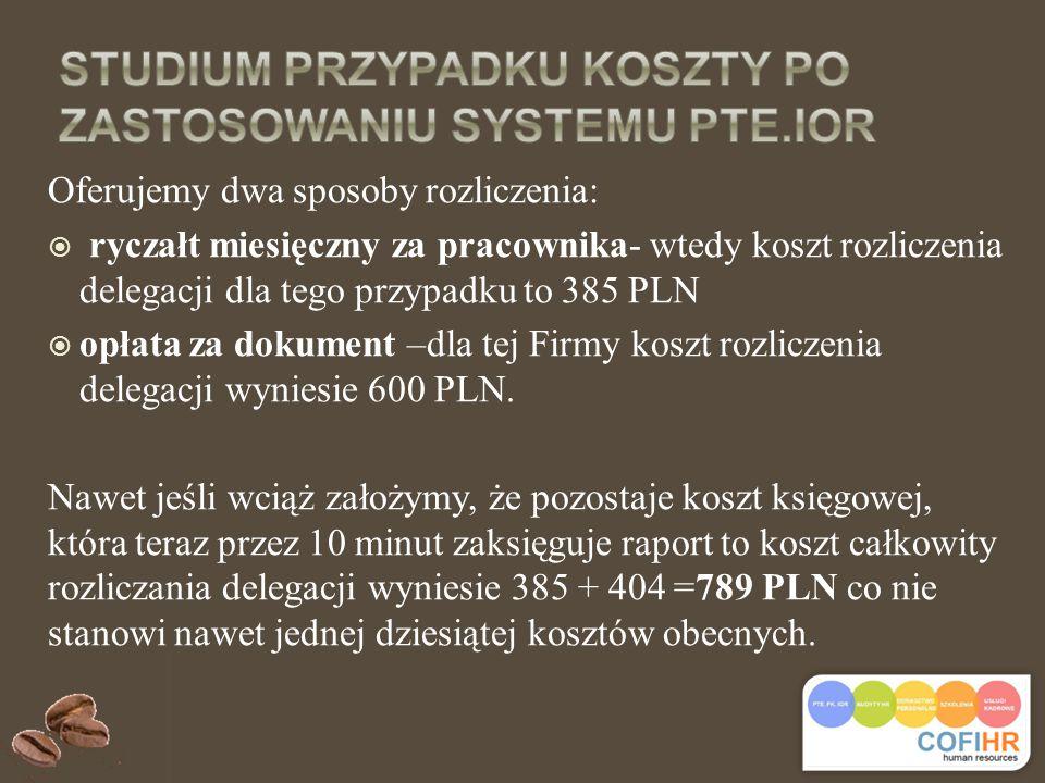 Oferujemy dwa sposoby rozliczenia:  ryczałt miesięczny za pracownika- wtedy koszt rozliczenia delegacji dla tego przypadku to 385 PLN  opłata za dokument –dla tej Firmy koszt rozliczenia delegacji wyniesie 600 PLN.