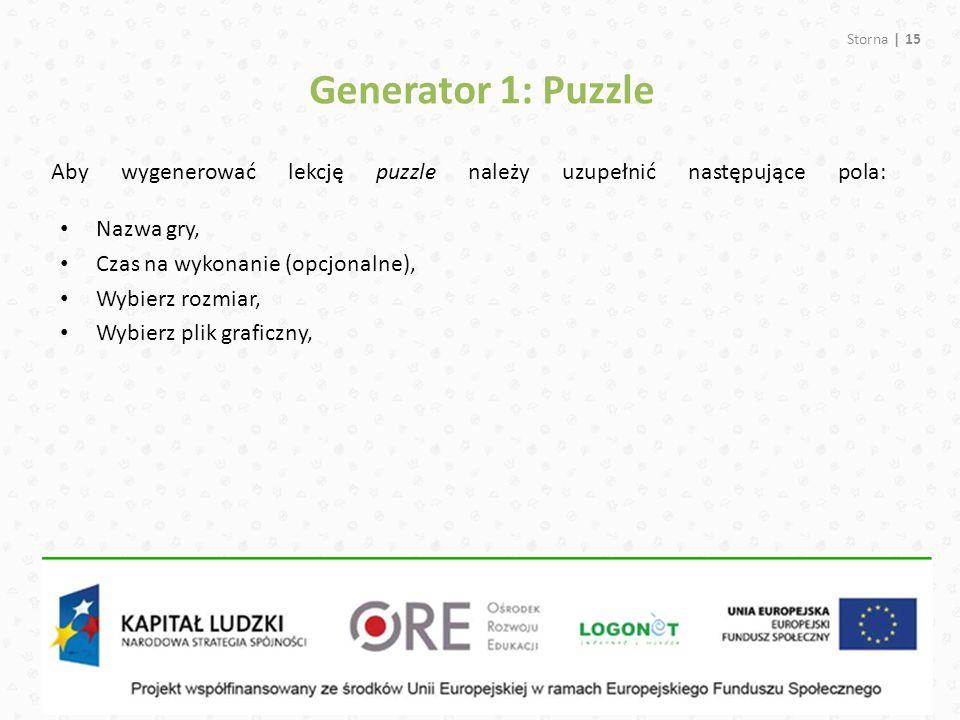 Storna | 15 Aby wygenerować lekcję puzzle należy uzupełnić następujące pola: Generator 1: Puzzle Nazwa gry, Czas na wykonanie (opcjonalne), Wybierz rozmiar, Wybierz plik graficzny,