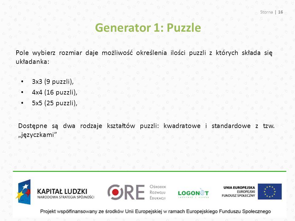 Storna | 16 Pole wybierz rozmiar daje możliwość określenia ilości puzzli z których składa się układanka: Generator 1: Puzzle 3x3 (9 puzzli), 4x4 (16 puzzli), 5x5 (25 puzzli), Dostępne są dwa rodzaje kształtów puzzli: kwadratowe i standardowe z tzw.